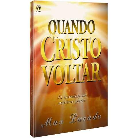Livro Quando Cristo Voltar - Max Lucado - CPAD